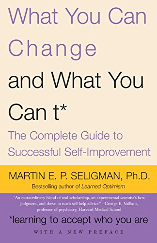 What You Can Change... and What You Can't: The Complete Guide to Successful Self-Improvement (...