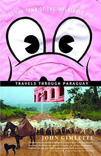 9781400078523: At the Tomb of the Inflatable Pig: Travels Through Paraguay (Vintage Departures)