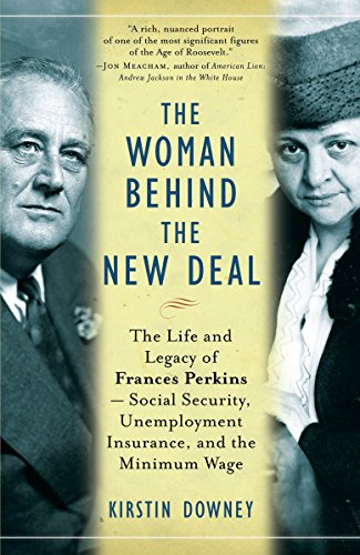 9781400078561: The Woman Behind the New Deal: The Life and Legacy of Frances Perkins, Social Security, Unemployment Insurance,