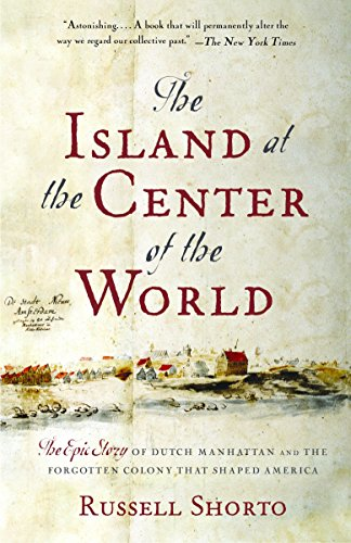 9781400078677: The Island At The Center Of The World: The Epic Story Of Dutch Manhattan And The Forgotten Colony That Shaped America