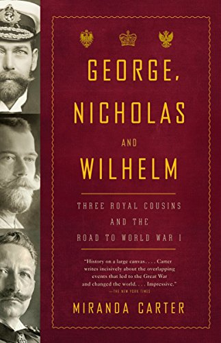 9781400079124: George, Nicholas and Wilhelm: Three Royal Cousins and the Road to World War I