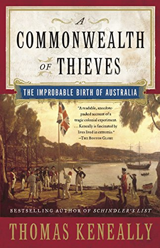 A Commonwealth of Thieves: The Improbable Birth: Keneally, Thomas