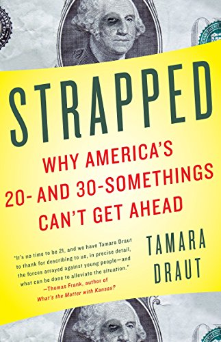 strapped why americas 20 and 30 Read book strapped: why america s 20- and 30-somethings can t get ahead tamara draut read onlinecheck link.