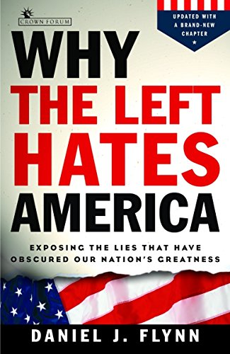 Why the Left Hates America: Exposing the Lies That Have Obscured Our Nation's Greatness (1400080401) by Flynn, Daniel J.