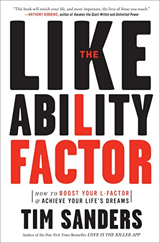 The Likeability Factor: How to Boost Your L-Factor and Achieve Your Life's Dreams: Sanders, ...