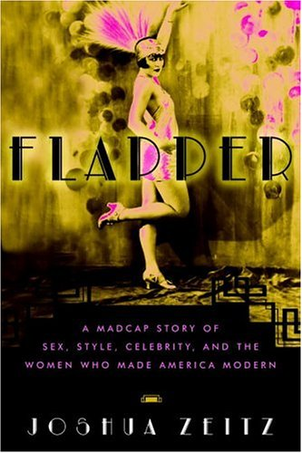 9781400080533: Flapper: A Madcap Story of Sex, Style, Celebrity, and the Women Who Made America Modern