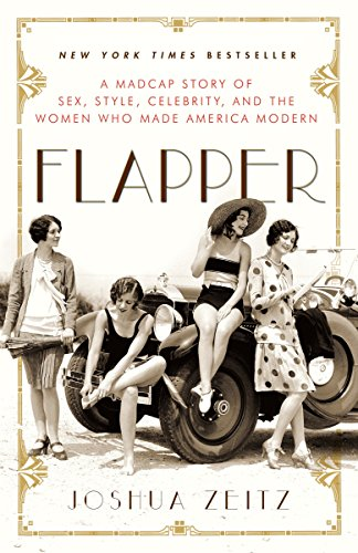 9781400080540: Flapper: A Madcap Story of Sex, Style, Celebrity, and the Women Who Made America Modern