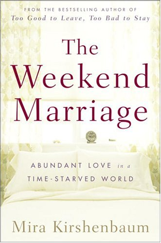 The Weekend Marriage: Abundant Love in a: Mira Kirshenbaum