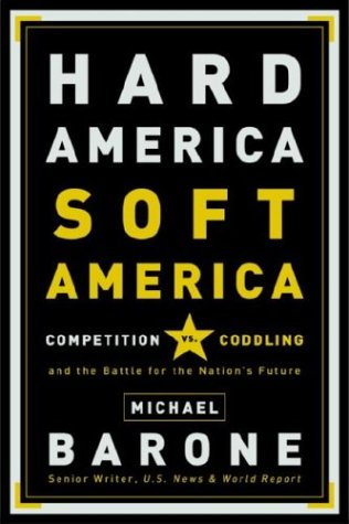 9781400081196: Hard America, Soft America: Competition Vs. Coddling and the Battle for the Nation's Future