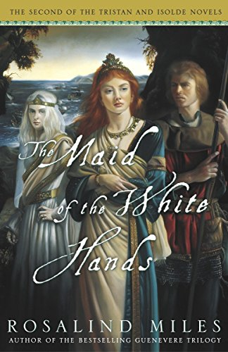 The Maid of the White Hands (Tristan and Isolde Novels, Book 2): Miles, Rosalind