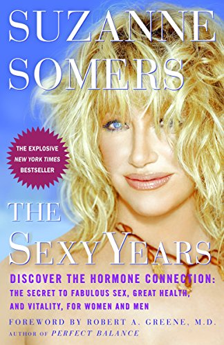 9781400081578: The Sexy Years: Discover the Hormone Connection: The Secret to Fabulous Sex, Great Health, and Vitality, for Women and Men