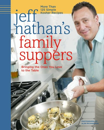 9781400081615: Jeff Nathan's Family Suppers: More Than 125 Simple Kosher Recipes