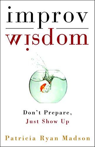 9781400081882: Improv Wisdom: Don't Prepare, Just Show Up