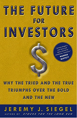 9781400081981: The Future for Investors: Why the Tried and the True Triumph Over the Bold and the New