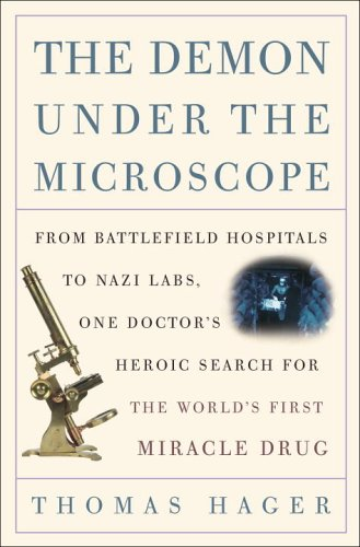 9781400082131: The Demon Under the Microscope: From Battlefield Hospitals to Nazi Labs, One Doctor's Heroic Search for the World's First Miracle Drug