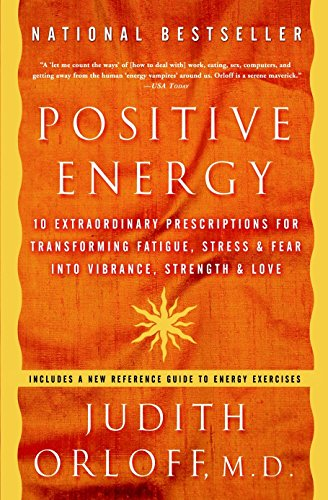 9781400082162: Positive Energy: 10 Extraordinary Prescriptions for Transforming Fatigue, Stress, and Fear Into Vibrance, Strength, and Love