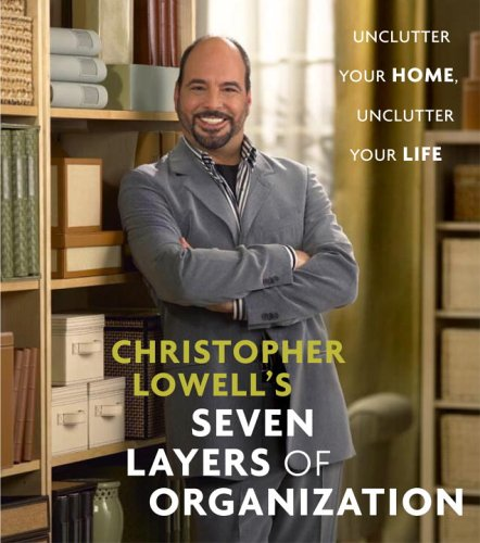 Christopher Lowell's Seven Layers of Organization: Unclutter Your Home, Unclutter Your Life (1400082404) by Christopher Lowell
