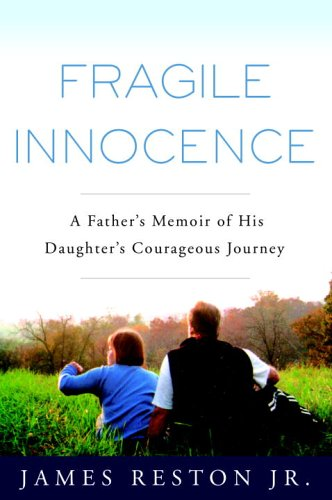 9781400082438: Fragile Innocence: A Father's Memoir of His Daughter's Courageous Journey