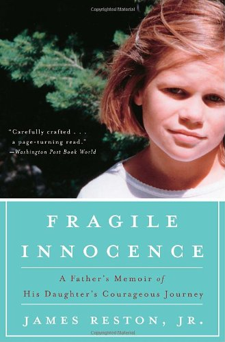 Fragile Innocence: A Father's Memoir of His Daughter's Courageous Journey: James Reston ...