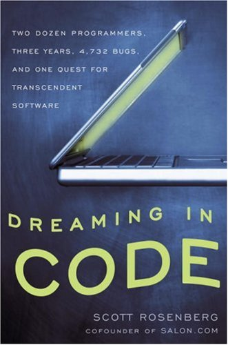 9781400082469: Dreaming in Code: Two Dozen Programmers, Three Years, 4,732 Bugs, and One Quest for Transcendent Software