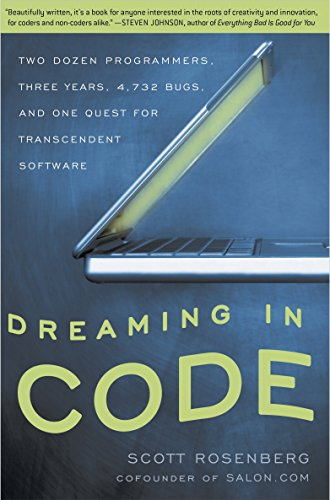 9781400082476: Dreaming in Code: Two Dozen Programmers, Three Years, 4,732 Bugs, and One Quest for Transcendent Software