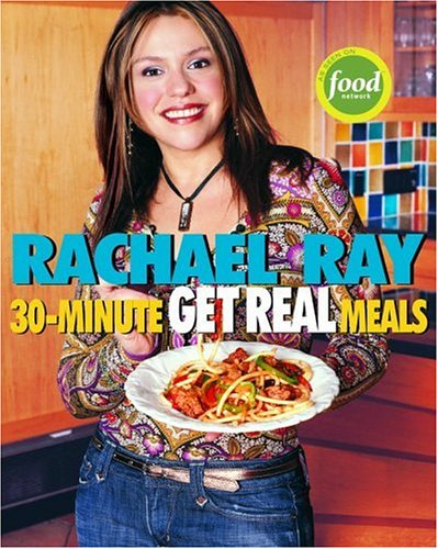 9781400082537: Rachael Ray's 30-Minute Get Real Meals: Eat Healthy Without Going to Extremes