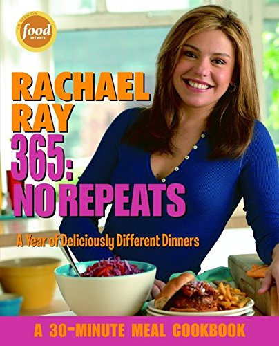 Rachael Ray 365: No Repeats--A Year of Deliciously Different Dinners (A 30-Minute Meal Cookbook): ...