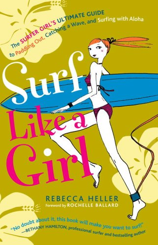9781400082728: Surf Like a Girl: The Surfer Girl's Ultimate Guide to Paddling Out, Catching a Wave, and Surfing with Aloha