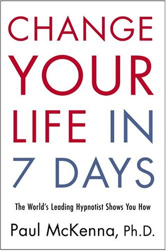 9781400082872: Change Your Life in Seven Days: The World's Leading Hypnotist Shows You How