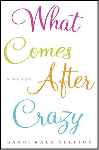 9781400082957: What Comes After Crazy: A Novel