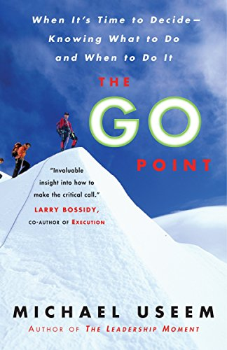 The Go Point: When It's Time to Decide--Knowing What to Do and When to Do It: Useem, Michael