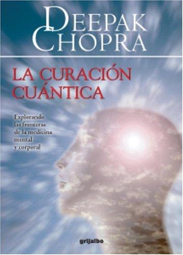 9781400084586: La Curacion Cuantica: Explorando las Fronteras de la Medicina Mental y Corporal