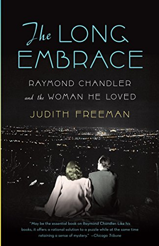 The Long Embrace: Raymond Chandler and the Woman He Loved: Freeman, Judith