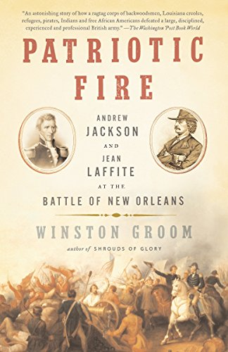 9781400095667: Patriotic Fire: Andrew Jackson and Jean Laffite at the Battle of New Orleans