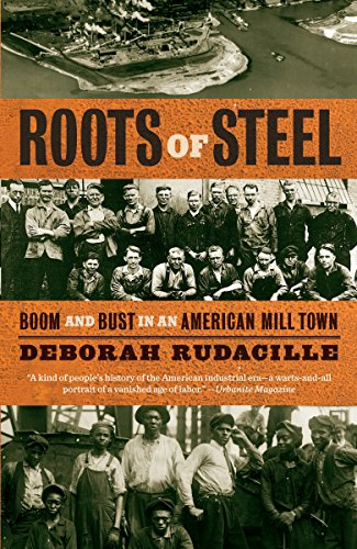9781400095896: Roots of Steel: Boom and Bust in an American Mill Town