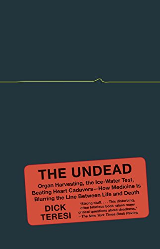 9781400096114: The Undead: Organ Harvesting, the Ice-Water Test, Beating-Heart Cadavers--How Medicine Is Blurring the Line Between Life and Death