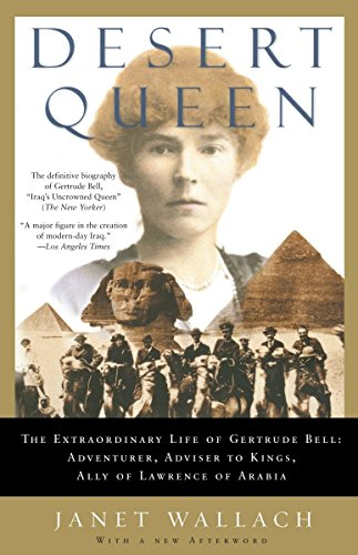 9781400096190: Desert Queen: The Extraordinary Life of Gertrude Bell: Adventurer, Adviser to Kings, Ally of Lawrence of Arabia