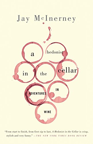 A Hedonist in the Cellar: Adventures in Wine: McInerney, Jay