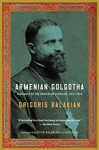 9781400096770: Armenian Golgotha: A Memoir of the Armenian Genocide, 1915-1918