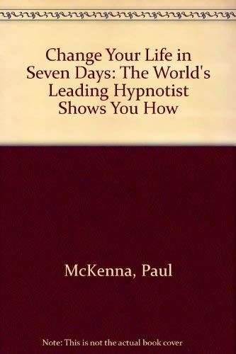 9781400097272: Change Your Life in Seven Days: The World's Leading Hypnotist Shows You How