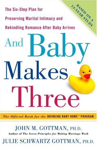 9781400097371: And Baby Makes Three: The Six Step Plan for Preserving Marital Intimacy And Rekindling Romance After Baby Arrives
