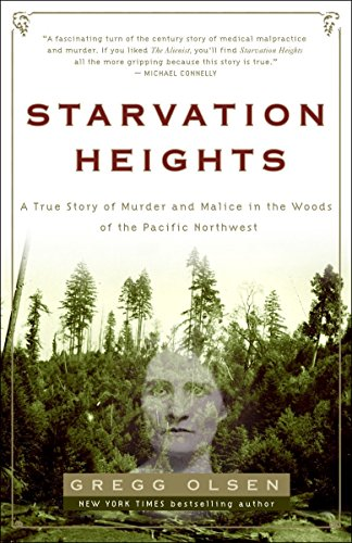 Starvation Heights: A True Story of Murder and Malice in the Woods of the Pacific Northwest: Olsen,...