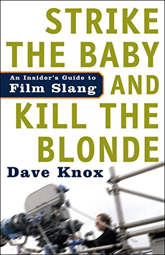 9781400097593: Strike the Baby and Kill the Blonde: An Insider's Guide to Film Slang