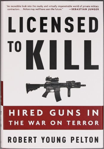 Licensed To Kill : Hired Guns In The War On Terror