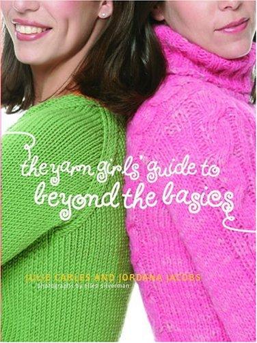 The Yarn Girls' Guide to Beyond the Basics (1400097983) by Julie Carles; Jordana Jacobs