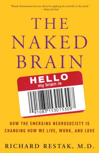 The Naked Brain: How the Emerging Neurosociety is Changing How We Live, Work, and Love: Restak M.D....