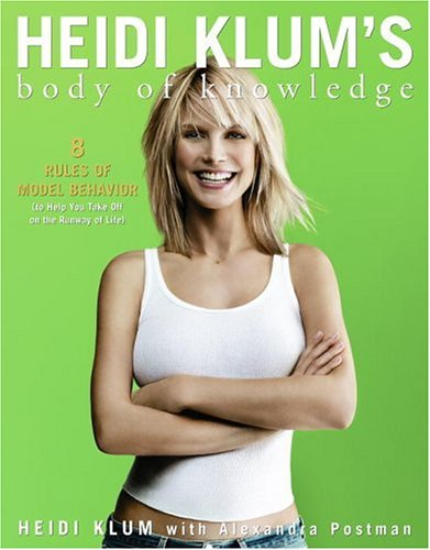 9781400098316: Heidi Klum's Body of Knowledge: 8 Rules of Model Behavior (to Help You Take Off on the Runway of Life)
