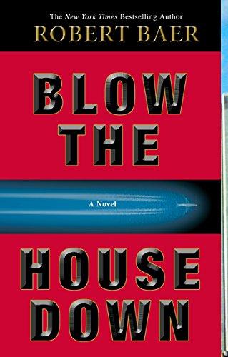 Blow the House Down: A Novel: Baer, Robert