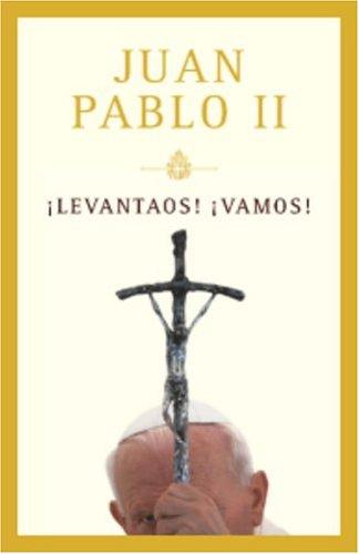 Levantaos, Vamos! (Spanish Edition) (1400099730) by Wojtyla, Karol; Pablo II, Juan