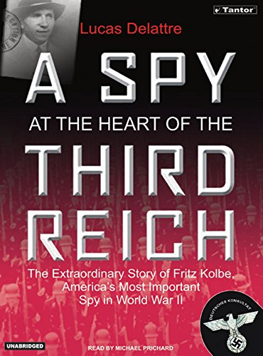 9781400101474: A Spy at the Heart of the Third Reich: The Extraordinary Life of Fritz Kolbe, America's Most Important Spy in World War II